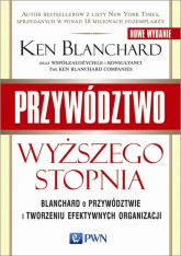 Przywództwo wyższego stopnia Blanchard o przywództwie i tworzeniu efektywnych organizacji - Ken Blanchard | mała okładka