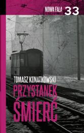 Przystanek śmierć - Tomasz Konatkowski | mała okładka