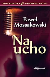 Na ucho - Paweł Mossakowski | mała okładka