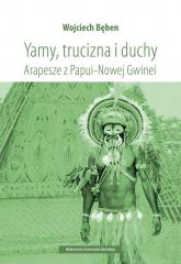 Yamy trucizna i duchy Arapesze z Papui-Nowej Gwinei - Wojciech Bęben | mała okładka