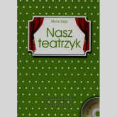 Nasz teatrzyk + CD Scenariusze teatralne na każdą porę roku - Marta Zając | mała okładka
