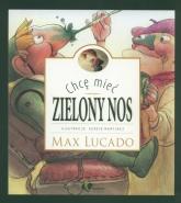 Chcę mieć zielony nos - Max Lucado | mała okładka