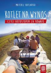 Kotlet na wynos, czyli autostopem za równik - Mateusz Kotlarski | mała okładka