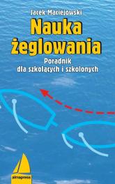 Nauka żeglowania Poradnik dla szkolących i szkolonych - Jacek Maciejowski | mała okładka