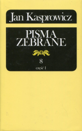 Jan Kasprowicz Pisma zebrane Tom 8 Część 1 - Jan Kasprowicz   mała okładka