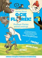 O Cię Florek Profesor Florian wśród zwierząt - Dariusz Wanat | mała okładka