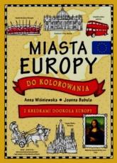 Miasta Europy do kolorowania Z kredkami dookoła Europy - Wiśniewska Anna, Babula Joanna   mała okładka