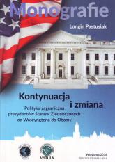 Kontynuacja i zmiana Polityka zagraniczna prezydentów Stanów Zjednoczonych od Waszyngtona do Obamy - Longin Pastusiak | mała okładka