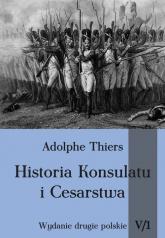 Historia konsulatu i Cesarstwa Tom 5 Część 1 - Adolphe Thiers | mała okładka