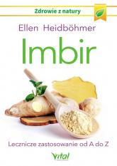 Imbir Lecznicze zastosowanie od A do Z - Ellen Heidbohmer | mała okładka