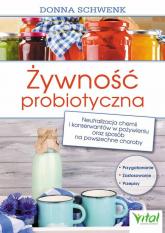 Żywność probiotyczna Neutralizacja chemii i konserwantów w pożywieniu oraz sposób na powszechne choroby - Donna Schwenk   mała okładka