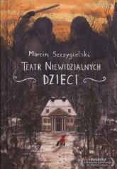Teatr niewidzialnych dzieci - Marcin Szczygielski | mała okładka