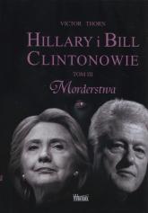 Hillary i Bill Clintonowie Tom 3 Morderstwa - Victor Thorn | mała okładka