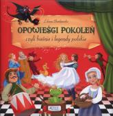 Opowieści pokoleń czyli baśnie i legendy polskie - Liliana Bardijewska | mała okładka