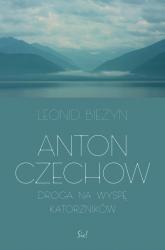 Anton Czechow Droga na wyspę katorżników - Leonid Bieżyn | mała okładka