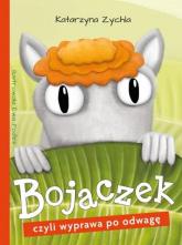 Bojaczek, czyli wyprawa po odwagę - Katarzyna Zychla | mała okładka