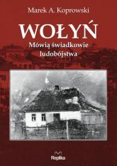 Wołyń Mówią świadkowie ludobójstwa - Koprowski Marek A. | mała okładka