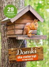Domki dla zwierząt w ogrodzie - Gastl Marcus | mała okładka