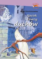 Maciek i łowcy duchów - Anna Onichimowska | mała okładka