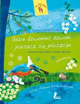 Gdzie dzwoniec dzwoni i pluszcz się pluszcze - Kalina Jerzykowska | mała okładka
