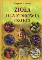 Zioła dla zdrowia dzieci - Nowak Zbigniew T. | mała okładka