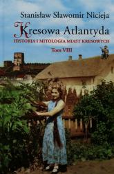 Kresowa Atlantyda Tom 8 Historia i mitologia miast kresowych - Nicieja Stanisław Sławomir | mała okładka