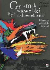Czy smok wawelski był człowiekiem? Historia polskich legend - Andrzej Zieliński | mała okładka