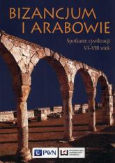 Bizancjum i Arabowie Spotkanie cywilizacji. VI-VIII wiek -  | mała okładka