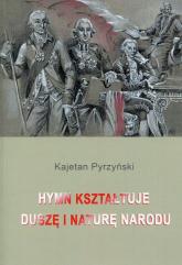 Hymn kształtuje duszę i naturę narodu - Kajetan Pyrzyński | mała okładka