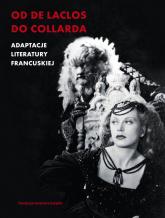 Od de Laclosa do Collarda Adaptacje literatury francuskiej - Włodek Patrycja | mała okładka