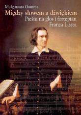 Między słowem a dźwiękiem Pieśni na głos i fortepian Franza Liszta - Małgorzata Gamrat | mała okładka