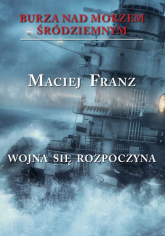 Burza nad Morzem Śródziemnym Tom 1 Wojna się rozpoczyna - Maciej Franz | mała okładka