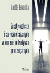 Zasoby osobiste i społeczne skazanych w procesie oddziaływań penitencjarnych - Anetta Jaworska | mała okładka