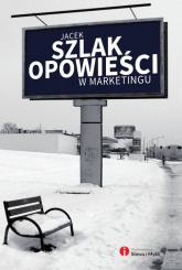 Opowieści w marketingu - Jacek Szlak | mała okładka