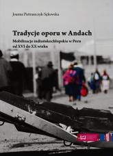 Tradycje oporu w Andach Mobilizacje indiańskochłopskie w Peru od XVI do XX wieku - Joanna Pietraszczyk-Sękowska | mała okładka