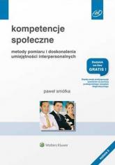 Kompetencje społeczne Metody pomiaru i doskonalenia umiejętności interpersonalnych - Paweł Smółka | mała okładka