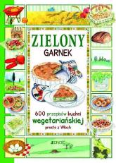 Zielony garnek 600 przepisów kuchni wegetariańskiej prosto z Włoch - Anastasia Zanoncelli | mała okładka