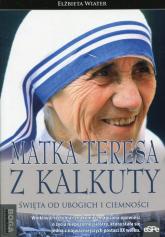 Matka Teresa z Kalkuty Święta od ubogich i ciemności - Elżbieta Wiater | mała okładka