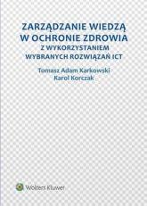 Zarządzanie wiedzą w ochronie zdrowia z wykorzystaniem wybranych rozwiązań ICT - Karkowski Tomasz Adam, Korczak Karol | mała okładka
