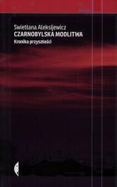 Czarnobylska modlitwa Kronika przyszłości - Swietłana Aleksijewicz | mała okładka