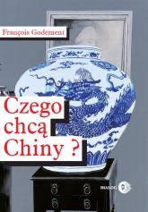 Czego chcą Chiny? - François Godement | mała okładka