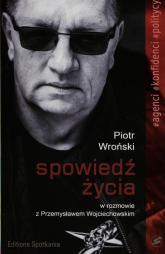 Spowiedź życia Piotr Wroński w rozmowie z Przemysławem Wojciechowskim - Przemysław Wojciechowski | mała okładka