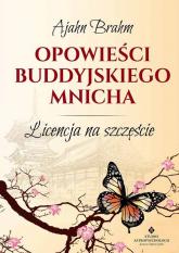 Opowieści buddyjskiego mnicha Licencja na szczęście - Ajahn Brahm | mała okładka