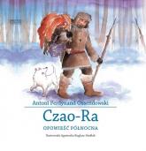 Czao-Ra. Opowieść północna - Ossendowski Antoni Ferdynand | mała okładka