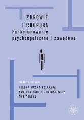 Zdrowie i choroba Funkcjonowanie psychospołeczne i zawodowe - Pisula Ewa, Wrona-Polańska Helena, Bargiel-Ma | mała okładka