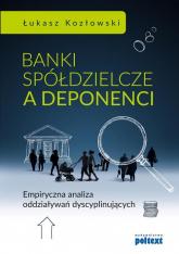 Banki spółdzielcze a deponenci - Łukasz Kozłowski | mała okładka
