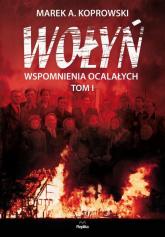 Wołyń Wspomnienia ocalałych. Tom I - Koprowski Marek A. | mała okładka