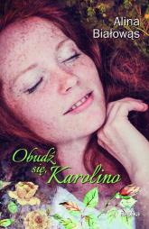Obudź się Karolino - Alina Białowąs | mała okładka