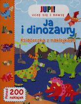 Jupi! Uczę się i bawię Ja i Dinozaury Książeczka z naklejkami -  | mała okładka