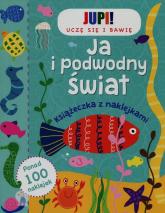 Jupi! Uczę się i bawię Ja i podwodny świat Książeczka z naklejkami -  | mała okładka